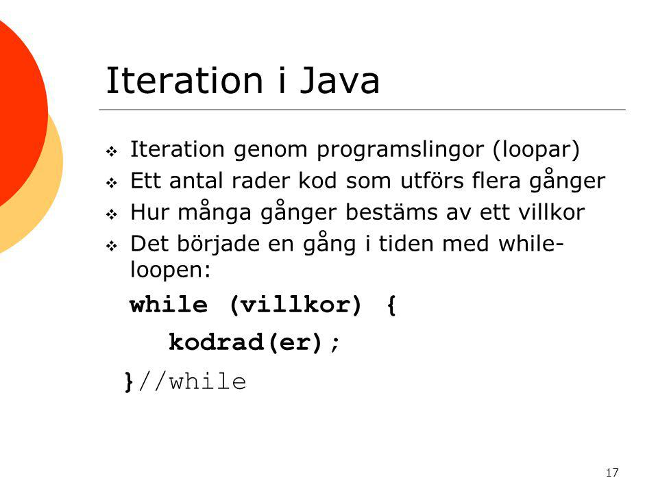 Iteration i Java while (villkor) { kodrad(er); }//while