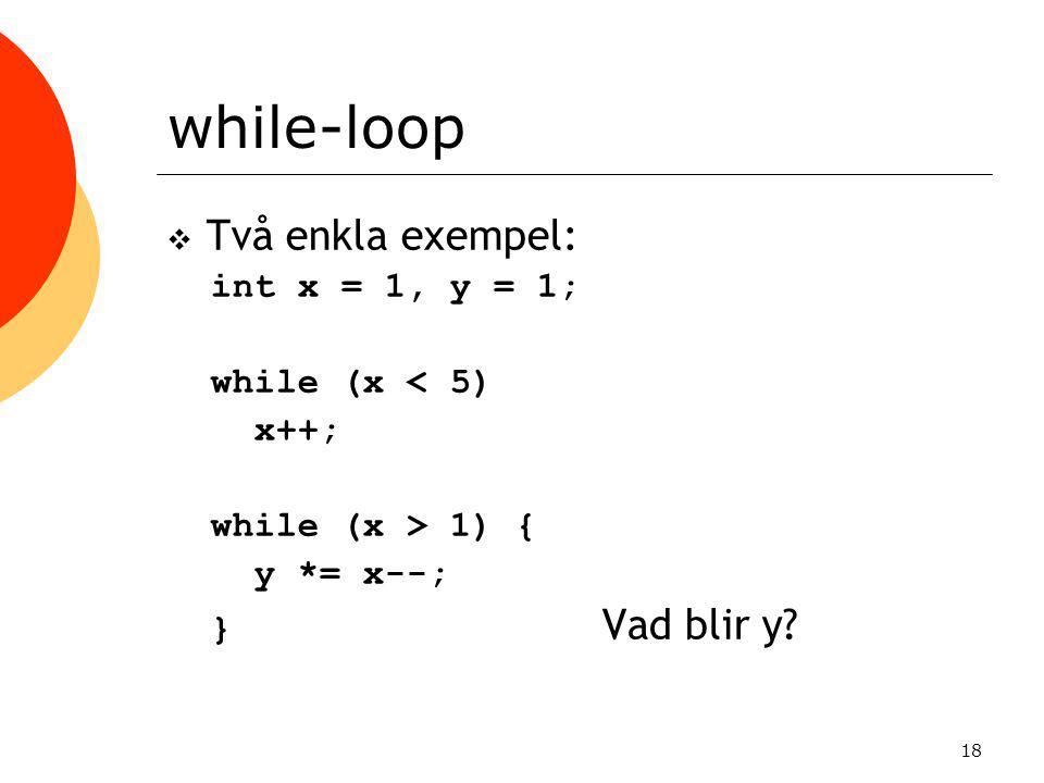 while-loop Två enkla exempel: int x = 1, y = 1; while (x < 5) x++;