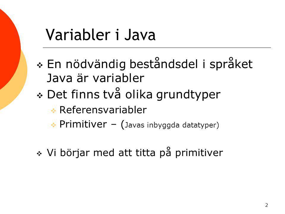 Variabler i Java En nödvändig beståndsdel i språket Java är variabler