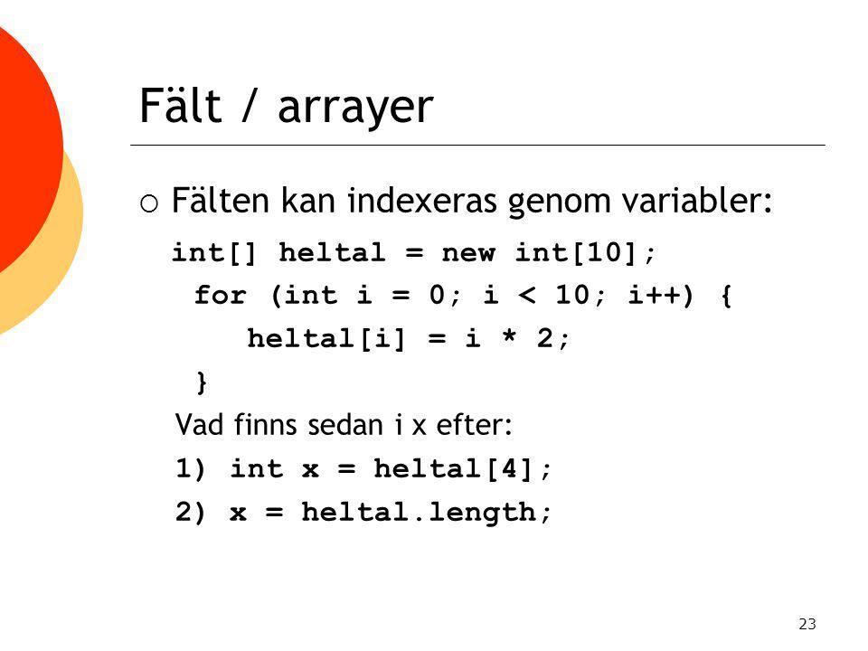 Fält / arrayer Fälten kan indexeras genom variabler: