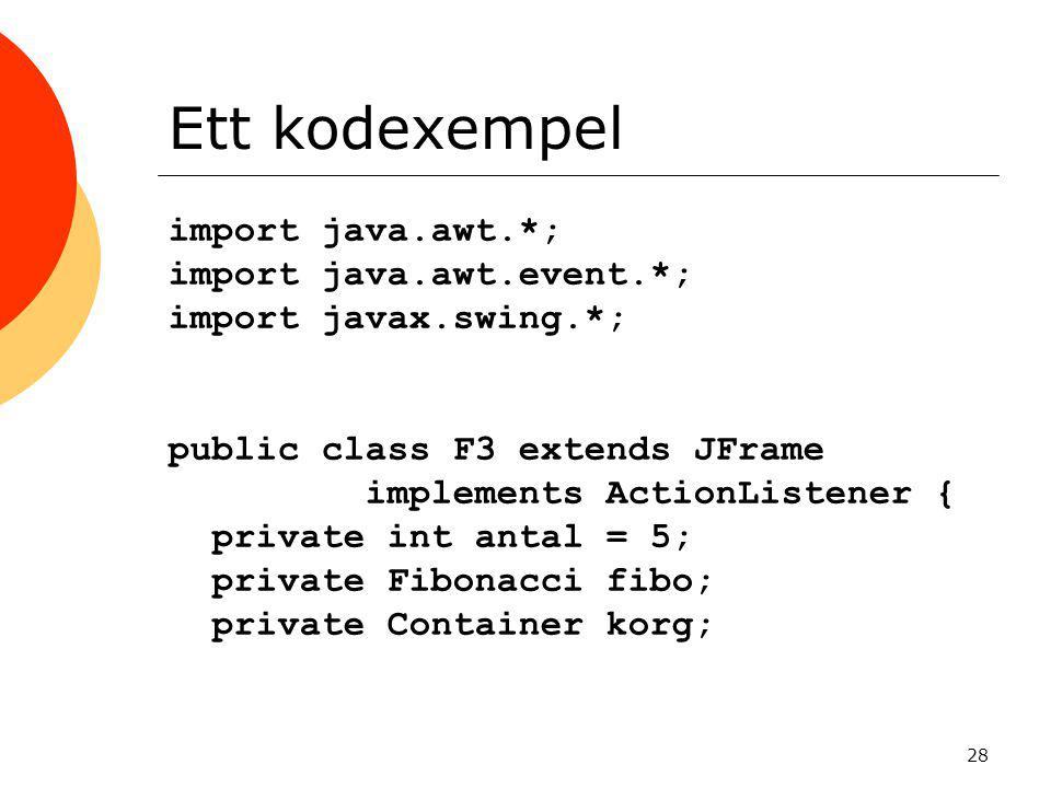 Ett kodexempel import java.awt.*; import java.awt.event.*;