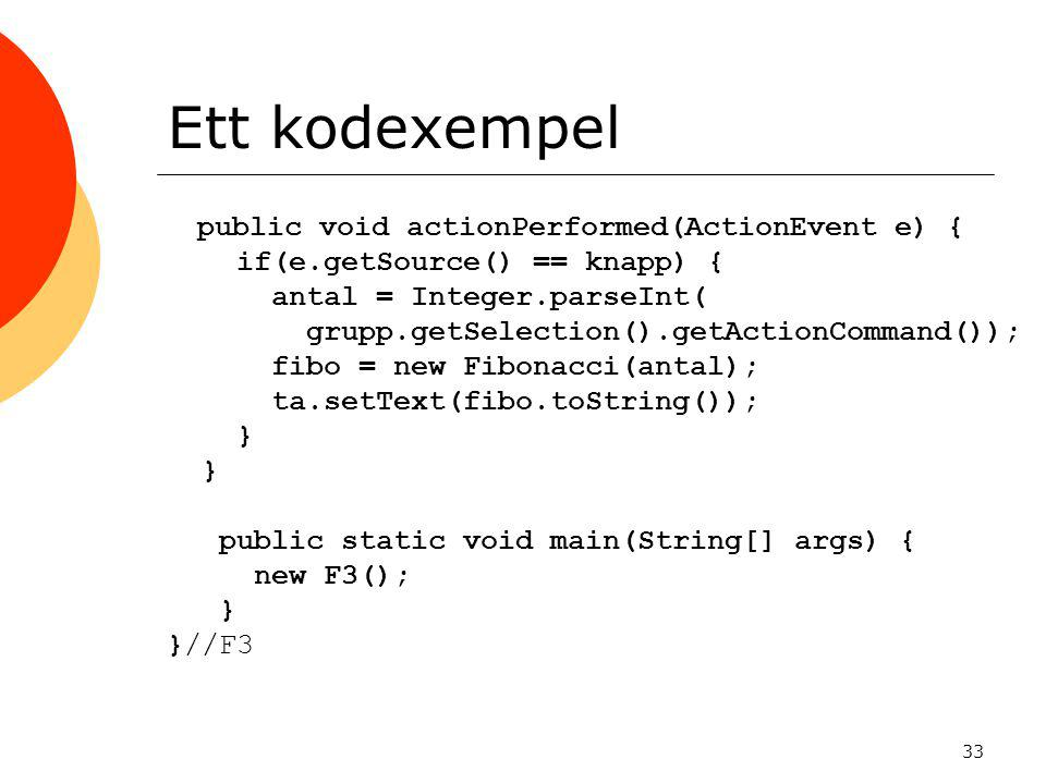 Ett kodexempel public void actionPerformed(ActionEvent e) {