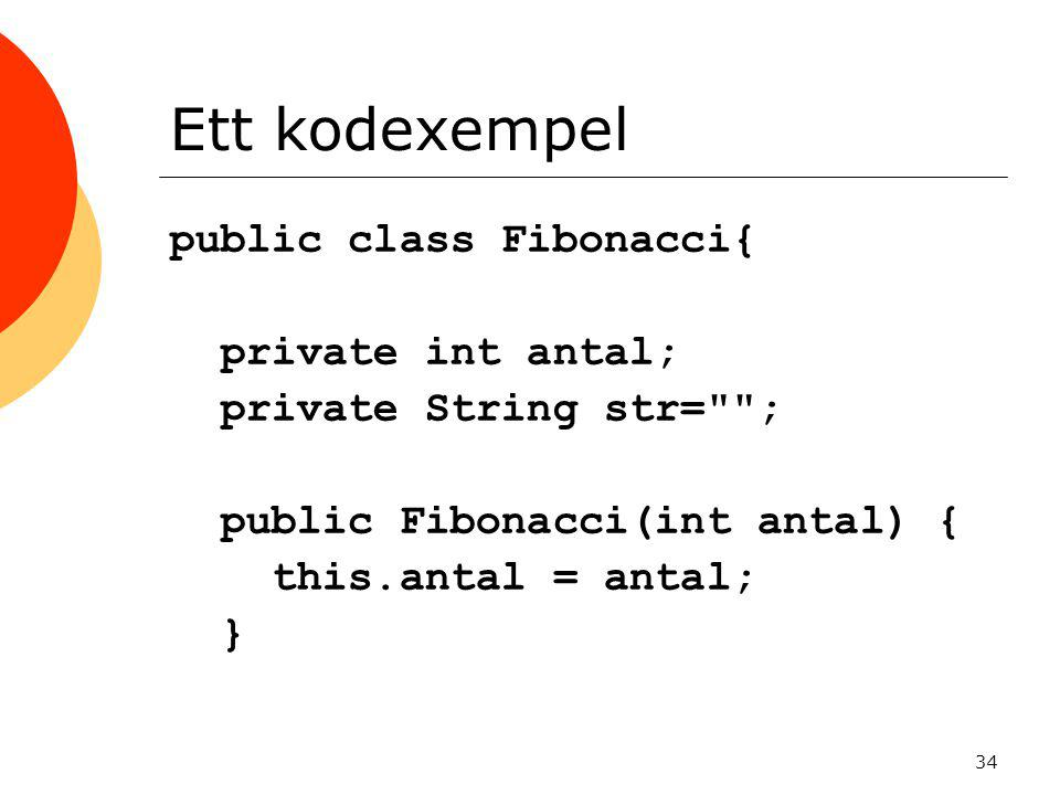 Ett kodexempel public class Fibonacci{ private int antal;