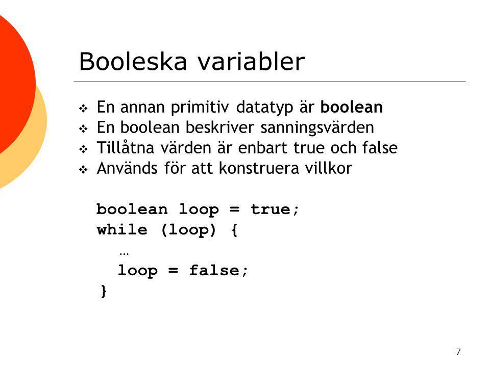 Booleska variabler En annan primitiv datatyp är boolean