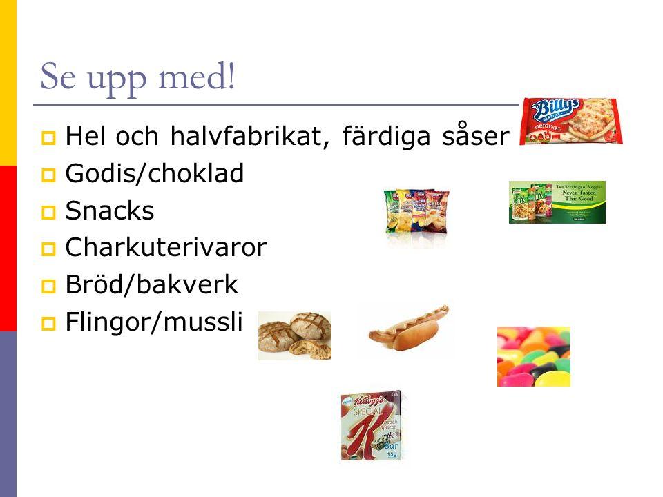 Se upp med! Hel och halvfabrikat, färdiga såser Godis/choklad Snacks