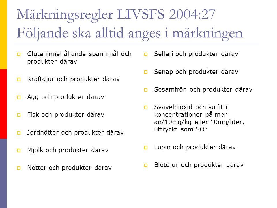Märkningsregler LIVSFS 2004:27 Följande ska alltid anges i märkningen