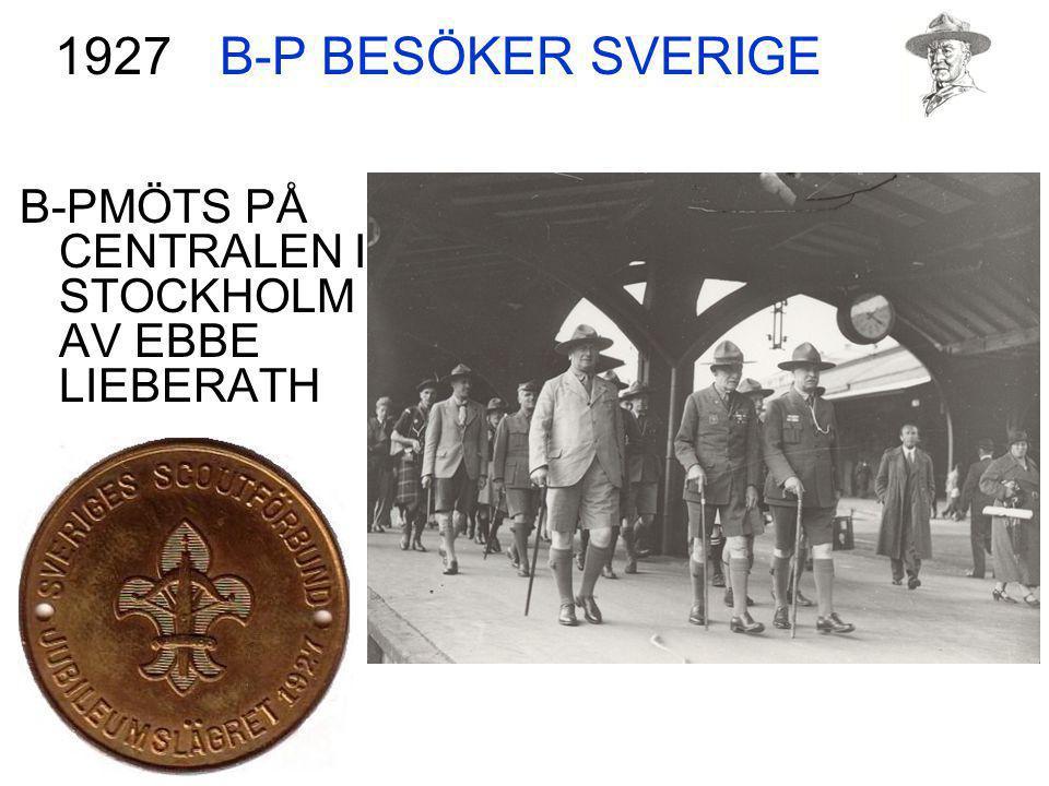 B-P BESÖKER SVERIGE 1927 B-PMÖTS PÅ CENTRALEN I STOCKHOLM AV EBBE LIEBERATH