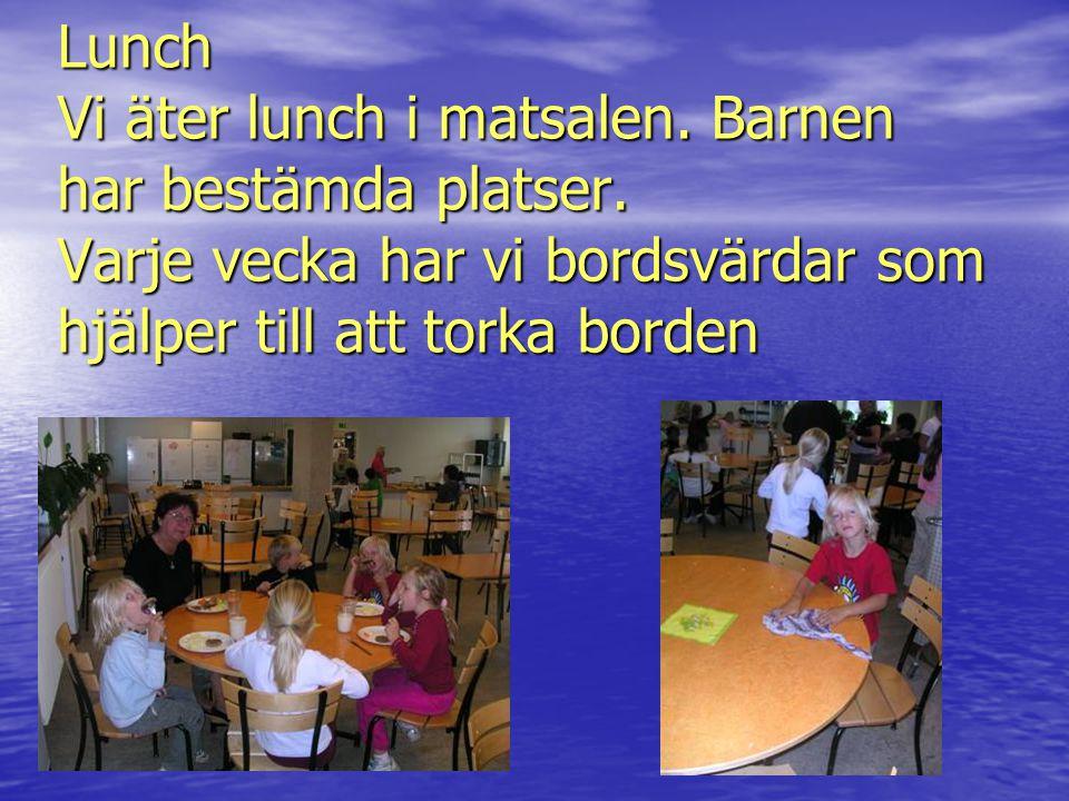 Lunch Vi äter lunch i matsalen. Barnen har bestämda platser
