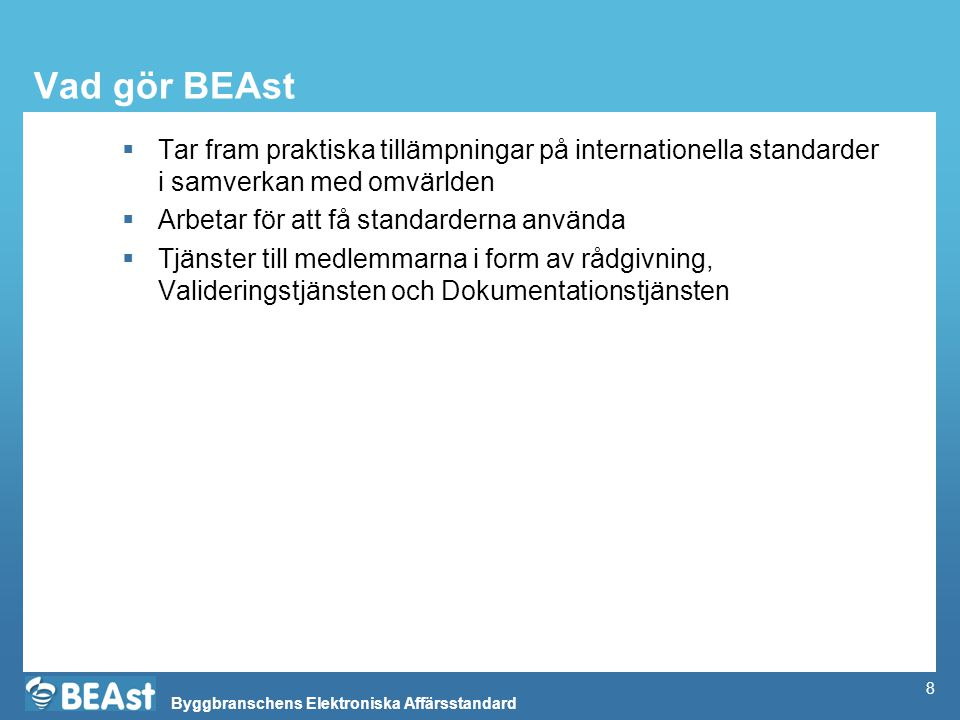 Vad gör BEAst Tar fram praktiska tillämpningar på internationella standarder i samverkan med omvärlden.