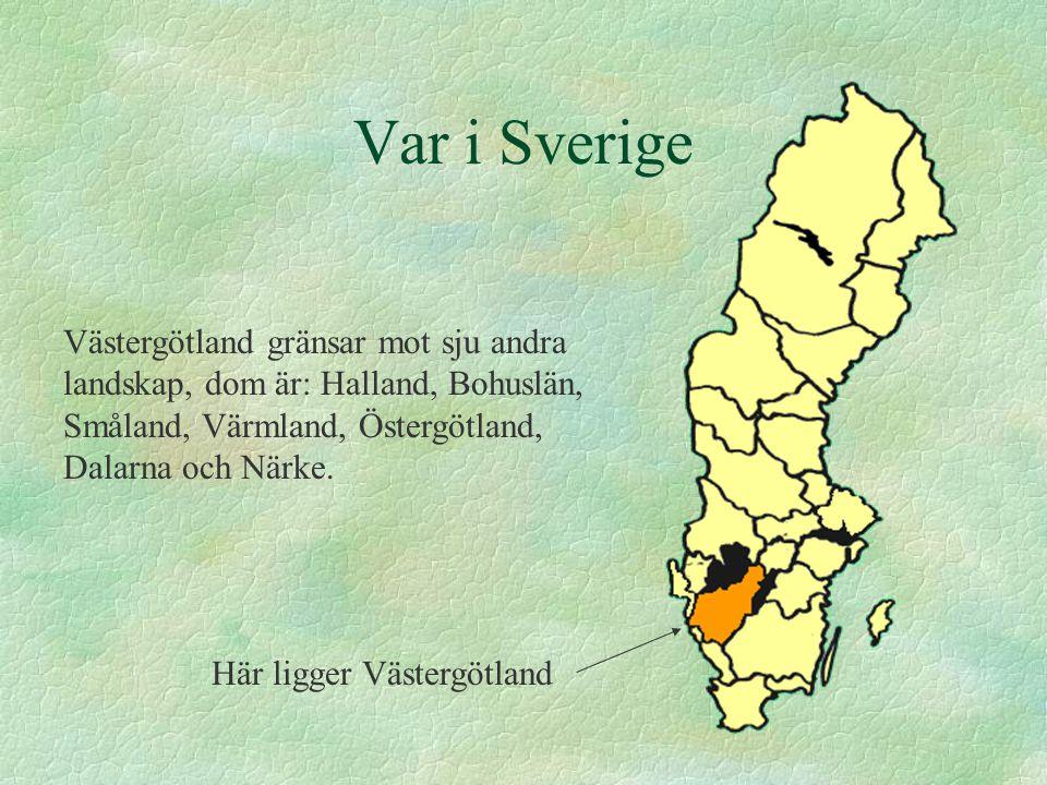 Var i Sverige Västergötland gränsar mot sju andra landskap, dom är: Halland, Bohuslän, Småland, Värmland, Östergötland, Dalarna och Närke.