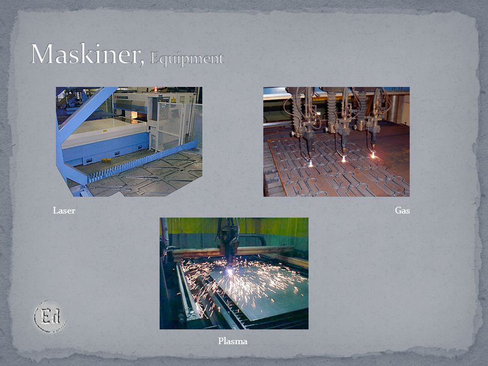 Maskiner, Equipment Laser Gas Plasma