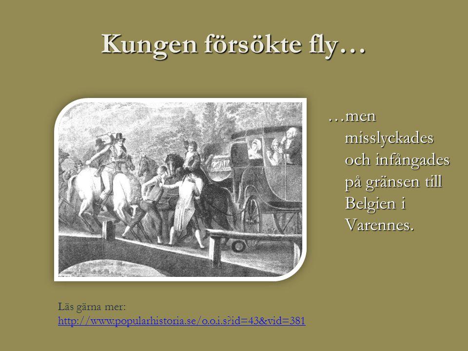 Kungen försökte fly… …men misslyckades och infångades på gränsen till Belgien i Varennes.