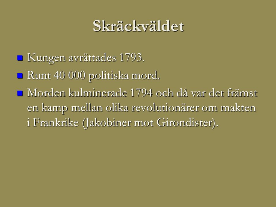 Skräckväldet Kungen avrättades 1793. Runt 40 000 politiska mord.