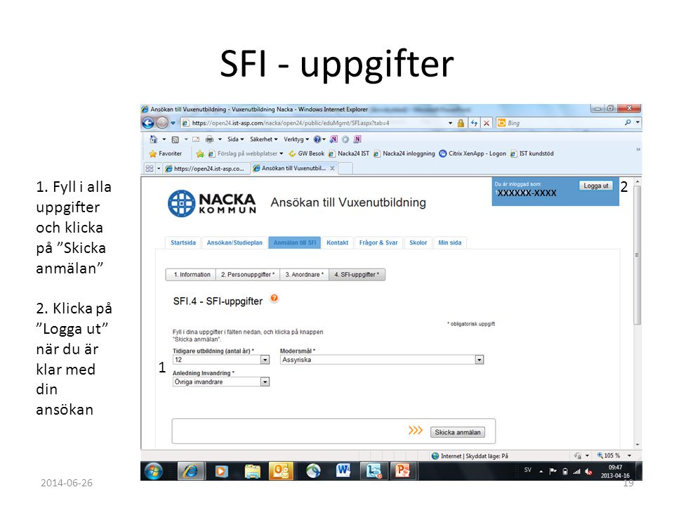 SFI - uppgifter 1. Fyll i alla uppgifter och klicka på Skicka anmälan 2. Klicka på Logga ut när du är klar med din ansökan.