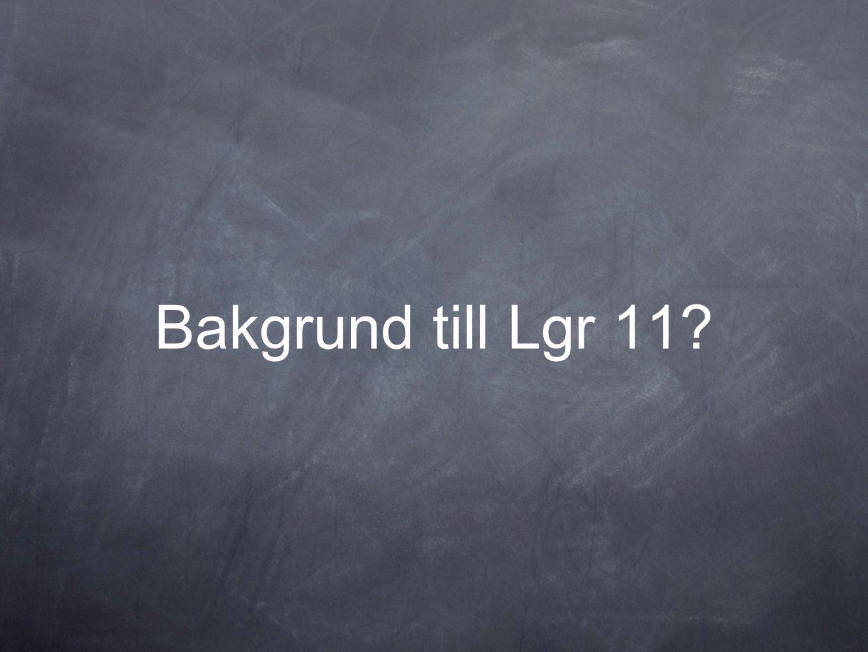 Bakgrund till Lgr 11
