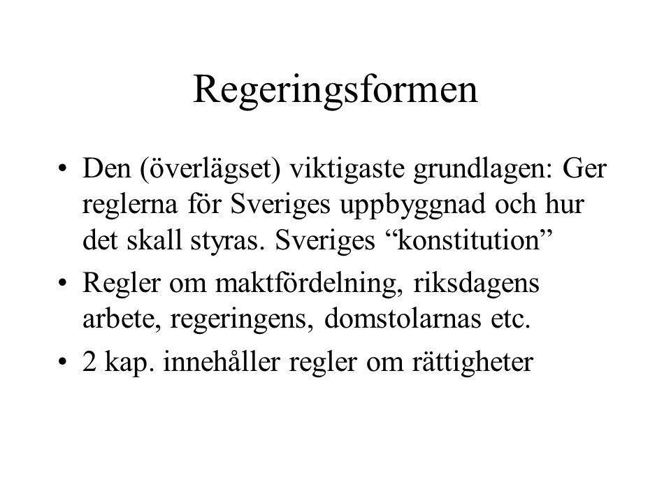 Regeringsformen Den (överlägset) viktigaste grundlagen: Ger reglerna för Sveriges uppbyggnad och hur det skall styras. Sveriges konstitution