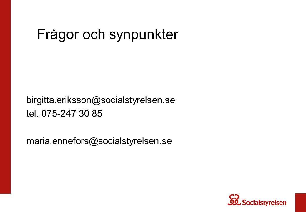 Frågor och synpunkter birgitta.eriksson@socialstyrelsen.se