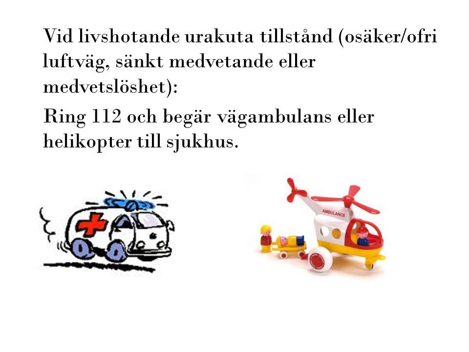 Vid livshotande urakuta tillstånd (osäker/ofri luftväg, sänkt medvetande eller medvetslöshet):