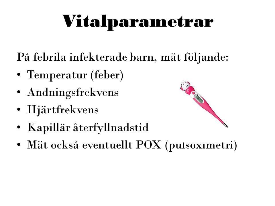 Vitalparametrar På febrila infekterade barn, mät följande: