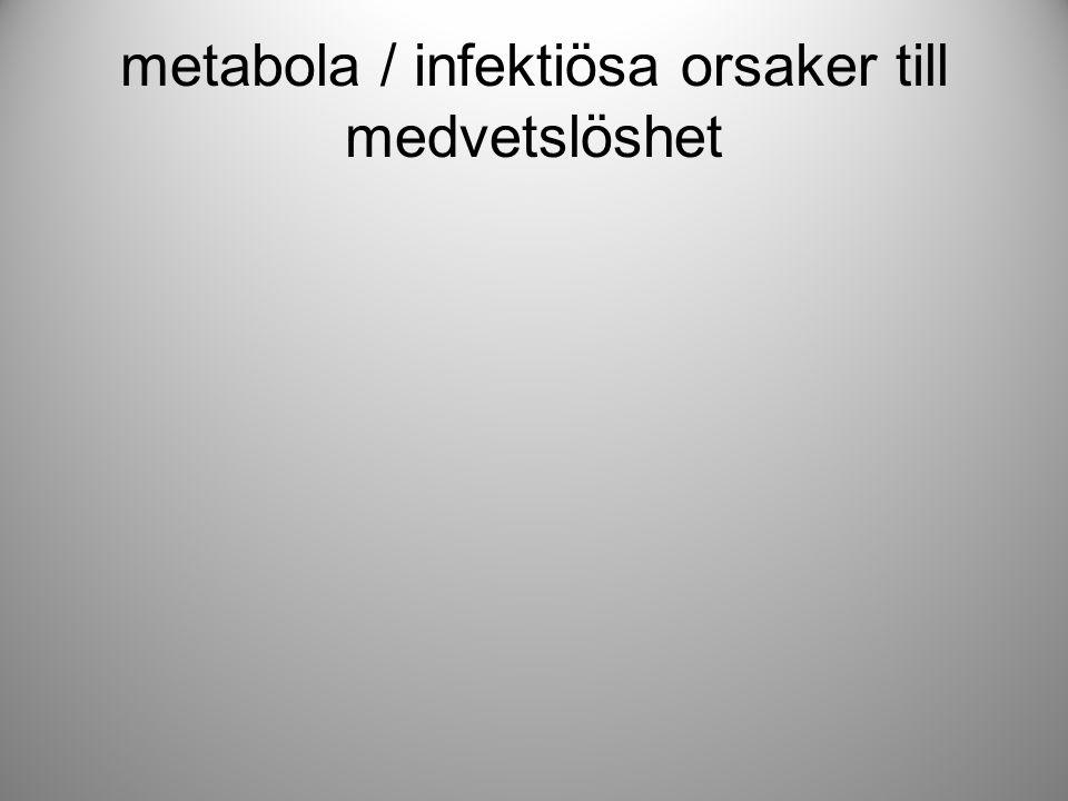 metabola / infektiösa orsaker till medvetslöshet
