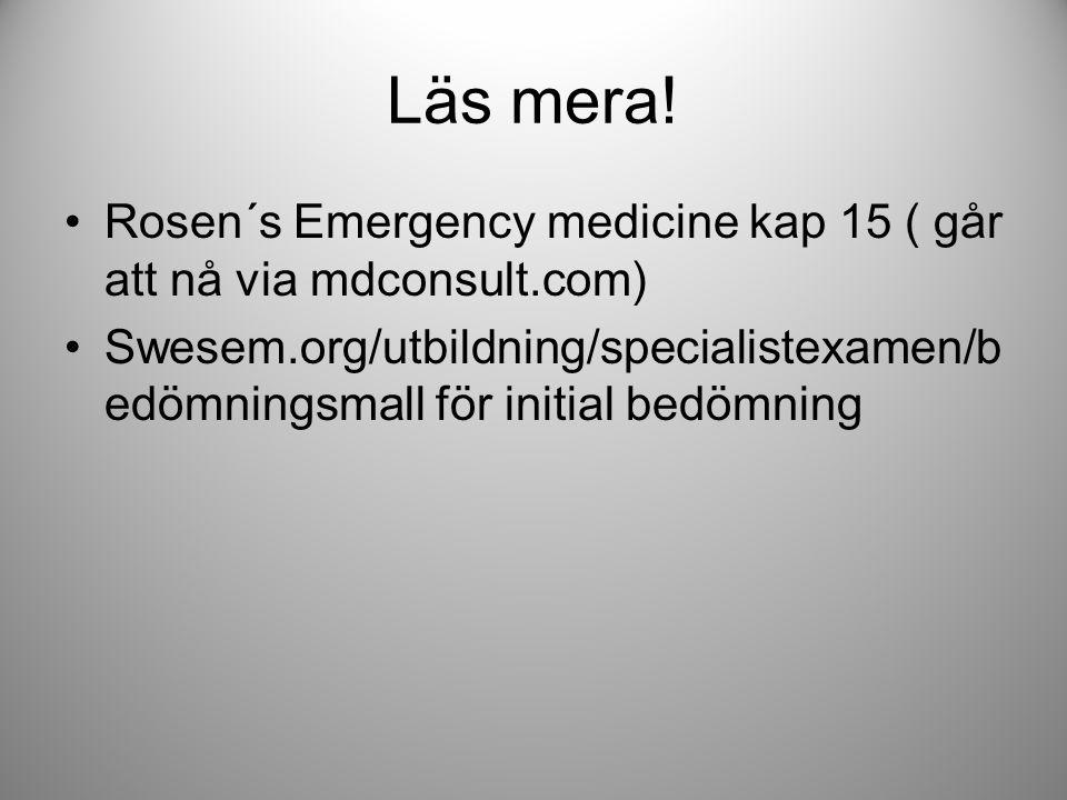 Läs mera! Rosen´s Emergency medicine kap 15 ( går att nå via mdconsult.com)