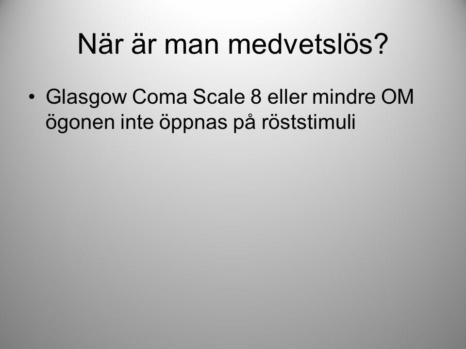 När är man medvetslös Glasgow Coma Scale 8 eller mindre OM ögonen inte öppnas på röststimuli