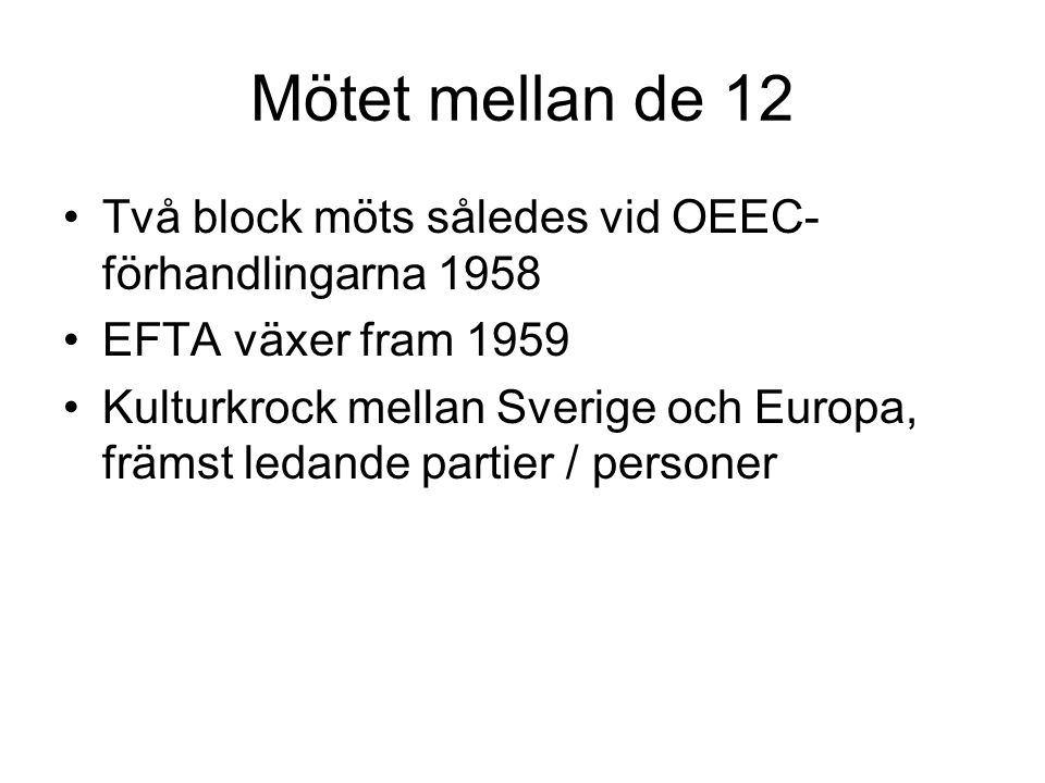 Mötet mellan de 12 Två block möts således vid OEEC-förhandlingarna 1958. EFTA växer fram 1959.