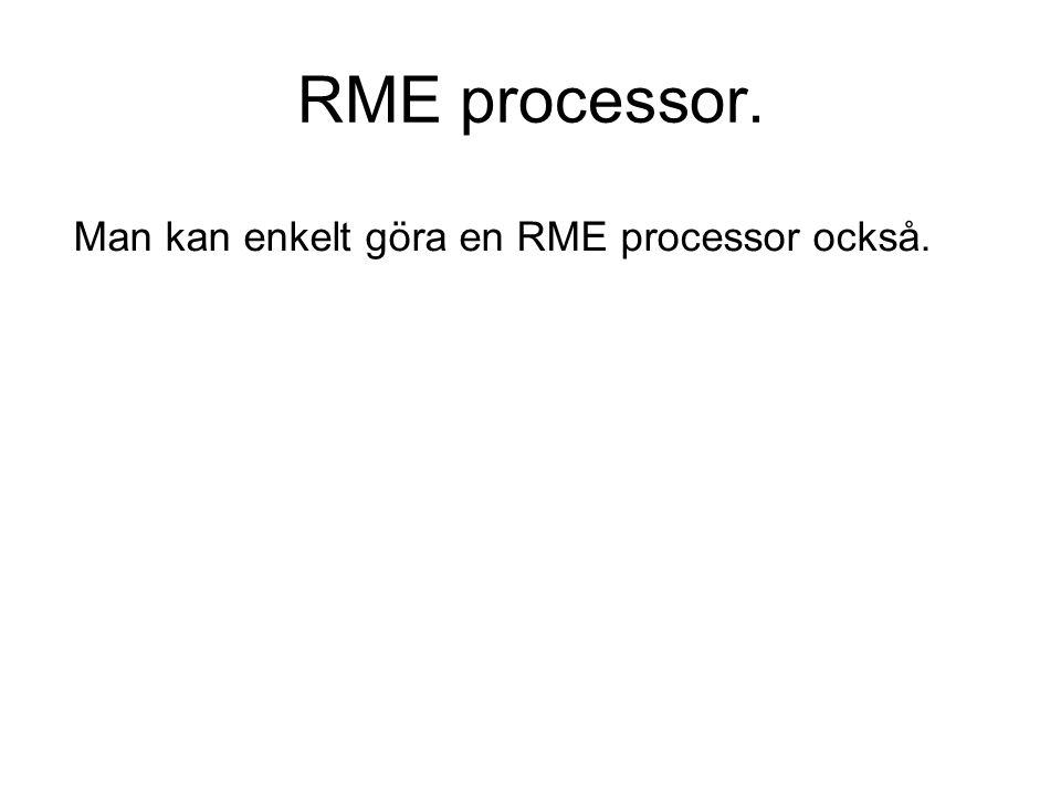 RME processor. Man kan enkelt göra en RME processor också.
