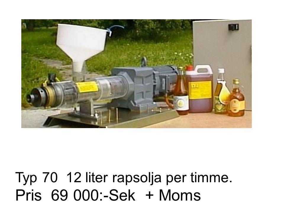 Typ 70 12 liter rapsolja per timme. Pris 69 000:-Sek + Moms