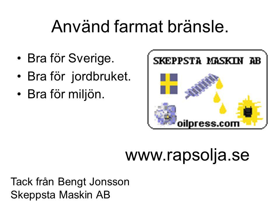 Använd farmat bränsle. www.rapsolja.se Bra för Sverige.
