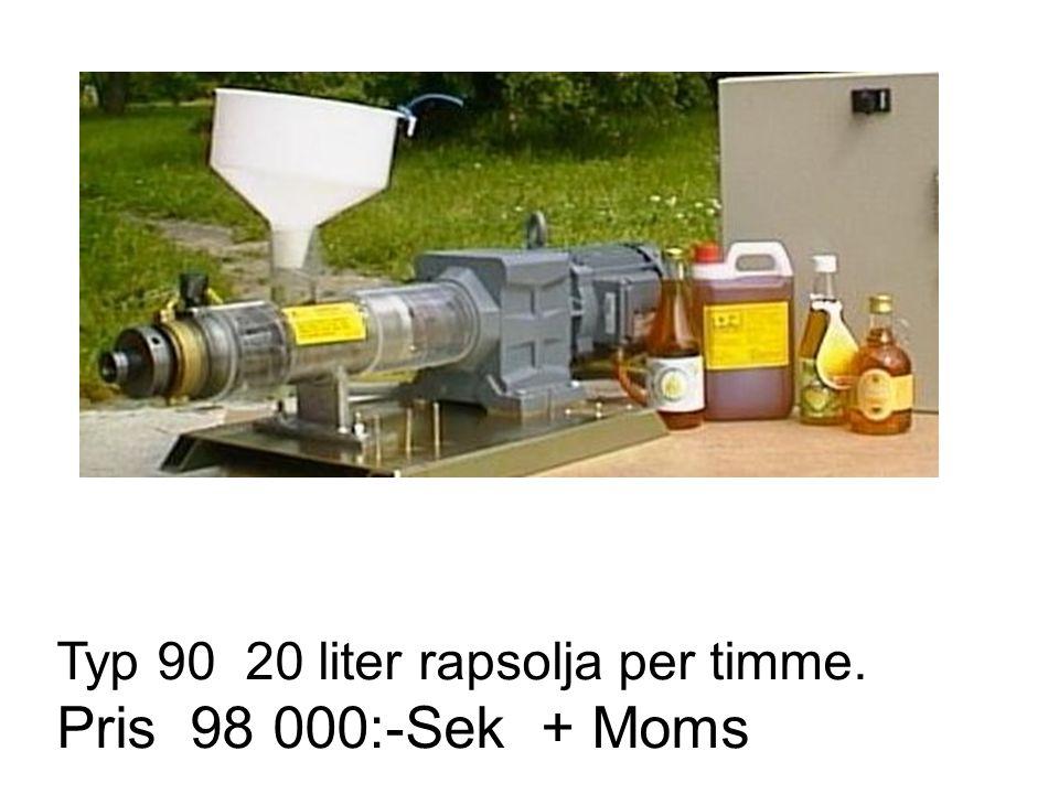 Typ 90 20 liter rapsolja per timme. Pris 98 000:-Sek + Moms