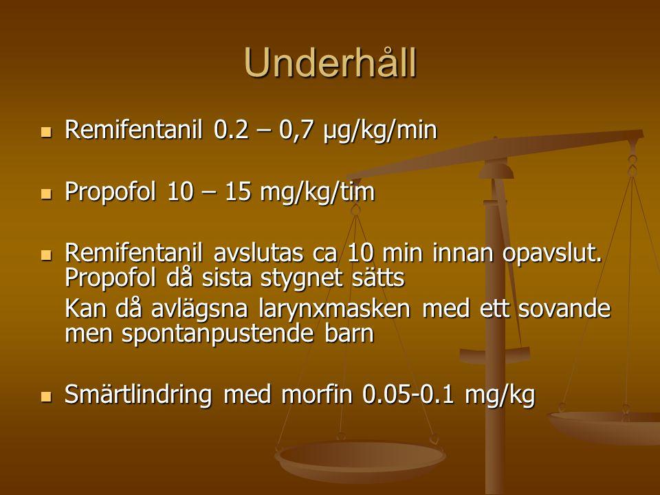 Underhåll Remifentanil 0.2 – 0,7 µg/kg/min Propofol 10 – 15 mg/kg/tim