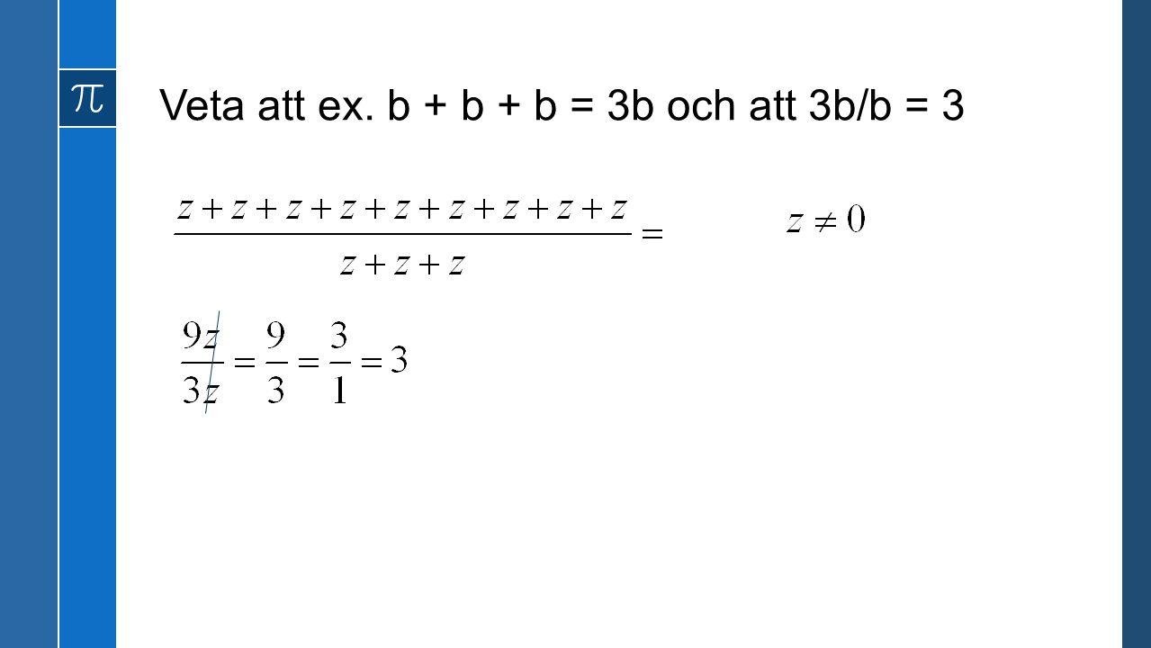 Veta att ex. b + b + b = 3b och att 3b/b = 3