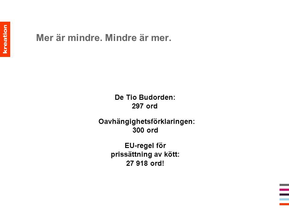 Mer är mindre. Mindre är mer.