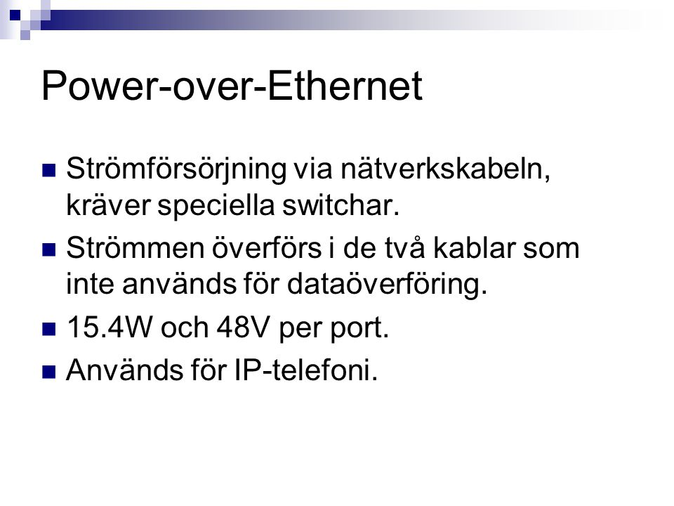 Power-over-Ethernet Strömförsörjning via nätverkskabeln, kräver speciella switchar.