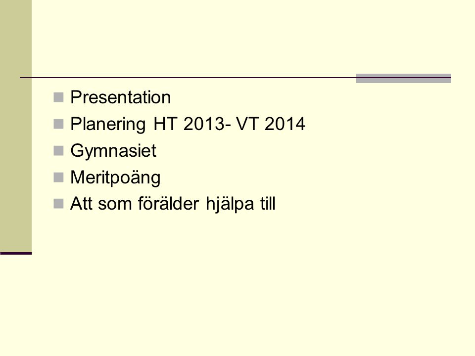 Presentation Planering HT 2013- VT 2014 Gymnasiet Meritpoäng Att som förälder hjälpa till