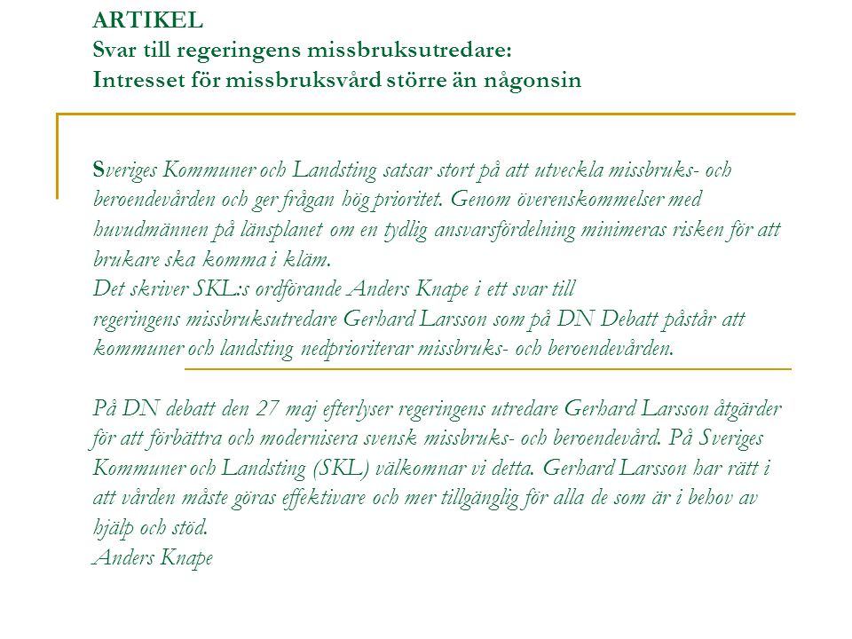 ARTIKEL Svar till regeringens missbruksutredare: Intresset för missbruksvård större än någonsin Sveriges Kommuner och Landsting satsar stort på att utveckla missbruks- och beroendevården och ger frågan hög prioritet.
