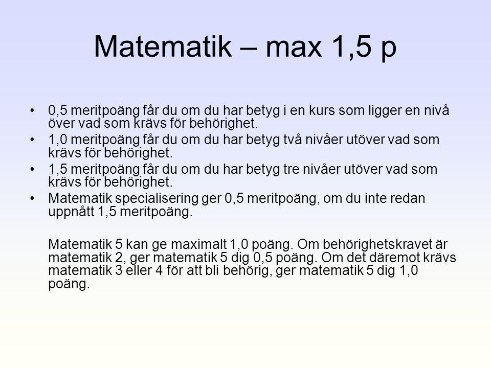 Matematik – max 1,5 p 0,5 meritpoäng får du om du har betyg i en kurs som ligger en nivå över vad som krävs för behörighet.