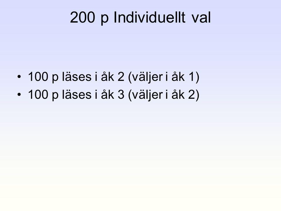 200 p Individuellt val 100 p läses i åk 2 (väljer i åk 1)