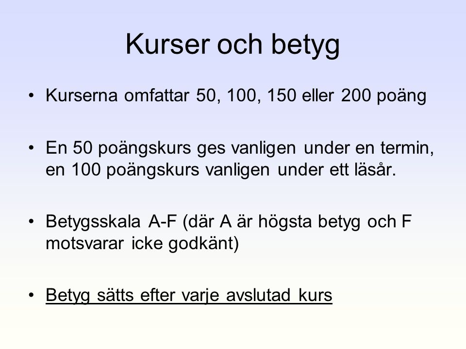 Kurser och betyg Kurserna omfattar 50, 100, 150 eller 200 poäng