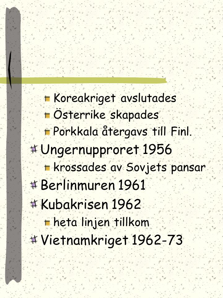 Ungernupproret 1956 Berlinmuren 1961 Kubakrisen 1962