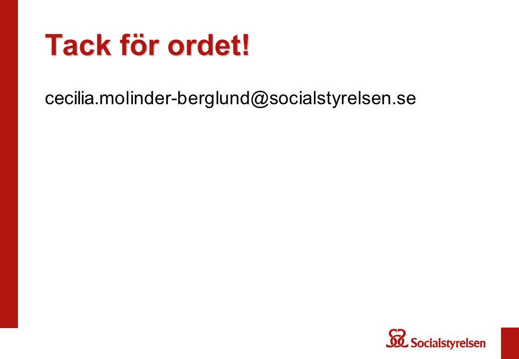 Tack för ordet! cecilia.molinder-berglund@socialstyrelsen.se