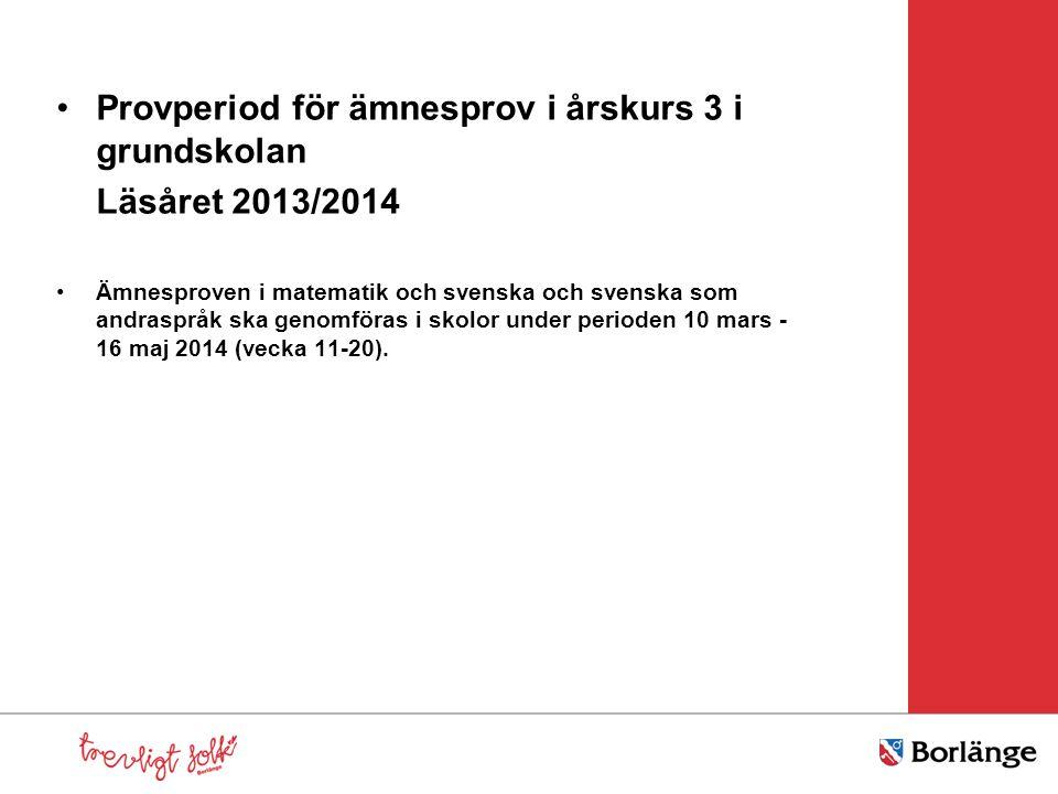 Provperiod för ämnesprov i årskurs 3 i grundskolan Läsåret 2013/2014
