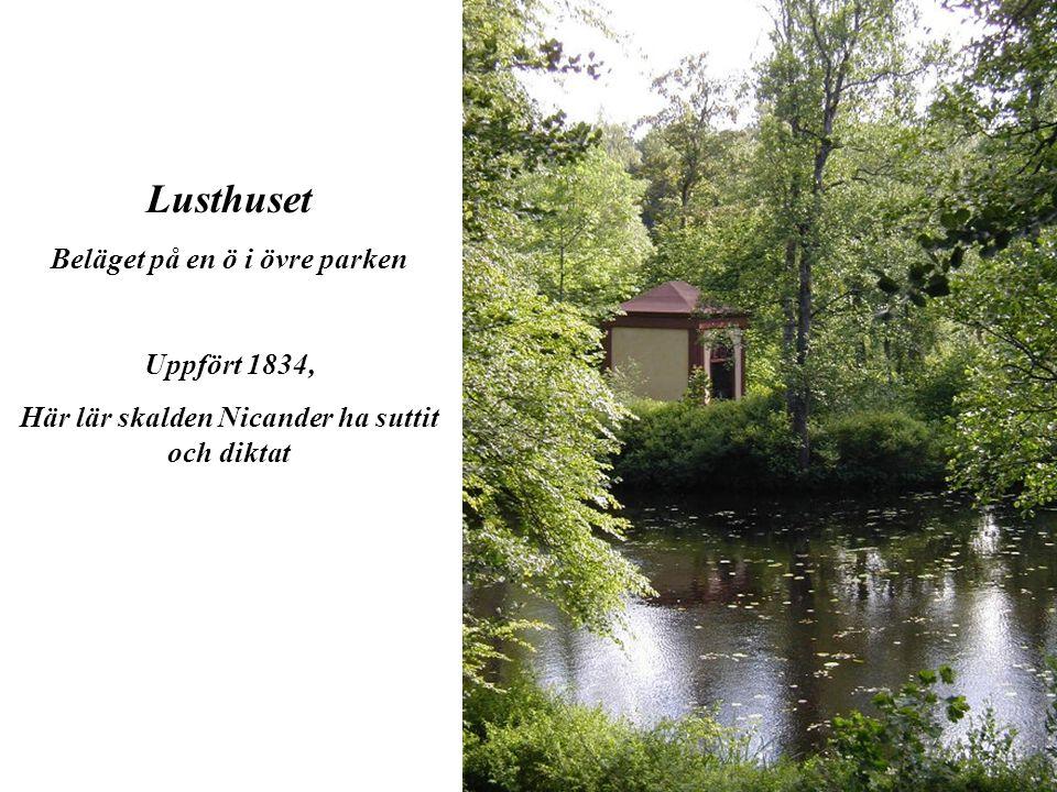 Lusthuset Beläget på en ö i övre parken Uppfört 1834,