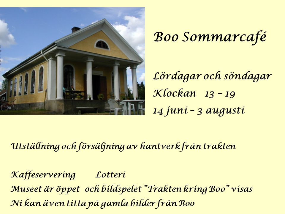 Boo Sommarcafé Lördagar och söndagar Klockan 13 – 19