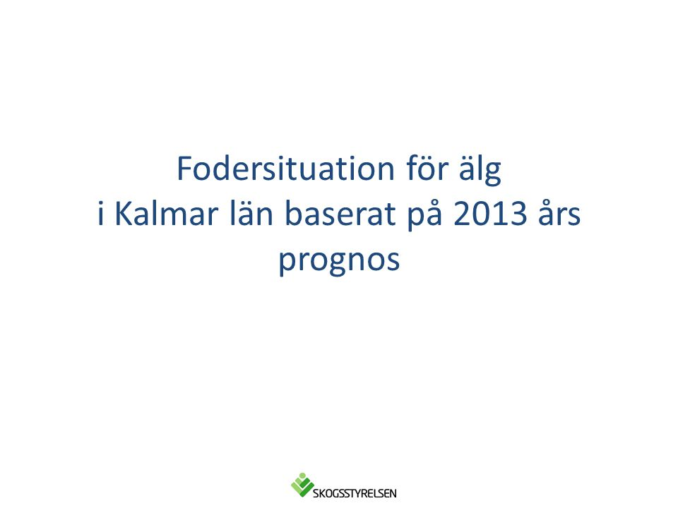 Fodersituation för älg i Kalmar län baserat på 2013 års prognos