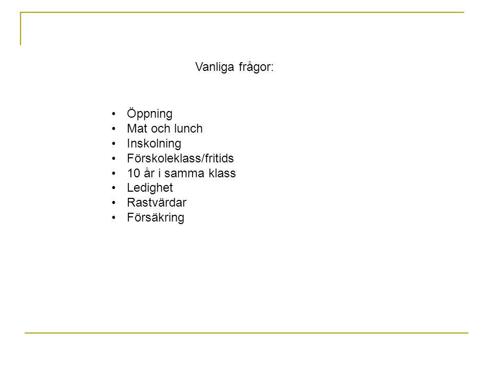 Vanliga frågor: Öppning. Mat och lunch. Inskolning. Förskoleklass/fritids. 10 år i samma klass.