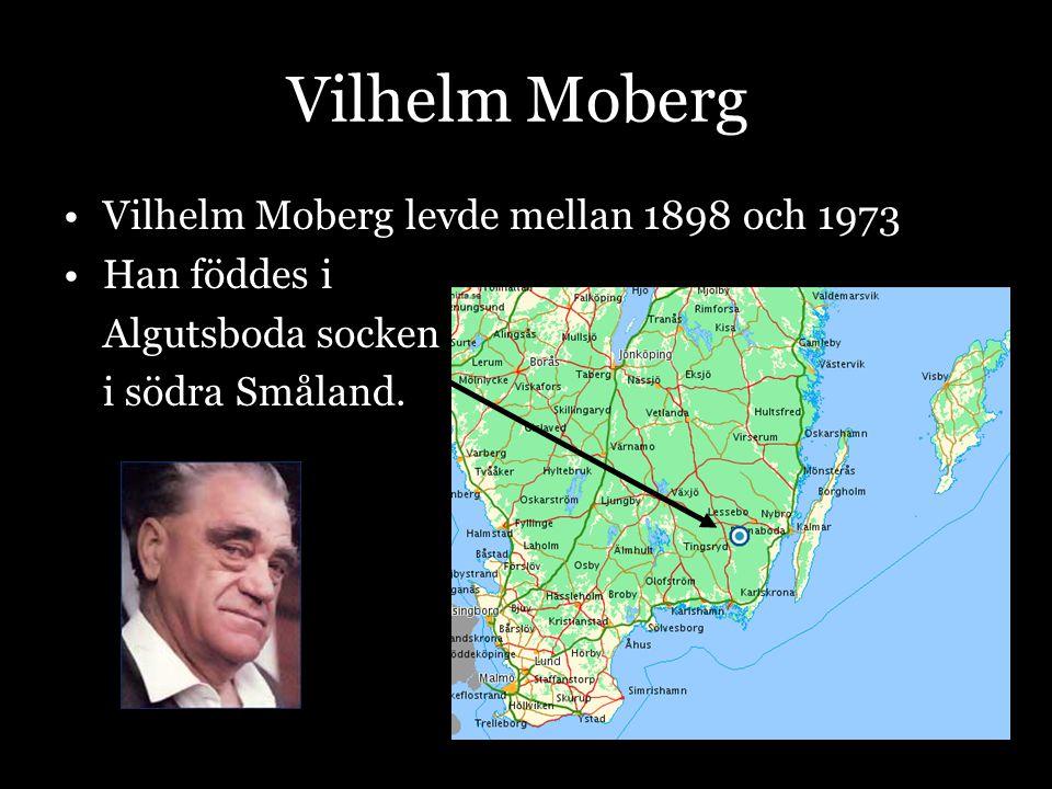 Vilhelm Moberg Vilhelm Moberg levde mellan 1898 och 1973 Han föddes i