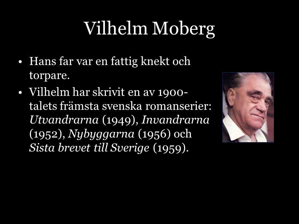 Vilhelm Moberg Hans far var en fattig knekt och torpare.