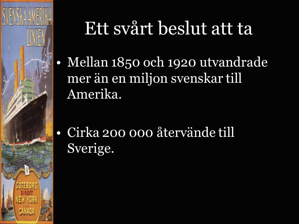 Ett svårt beslut att ta Mellan 1850 och 1920 utvandrade mer än en miljon svenskar till Amerika.